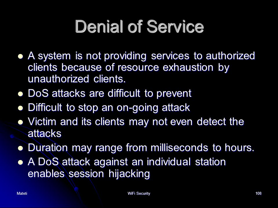108 Denial of Service A system is not providing services to authorized clients because of resource exhaustion by unauthorized clients. A system is not