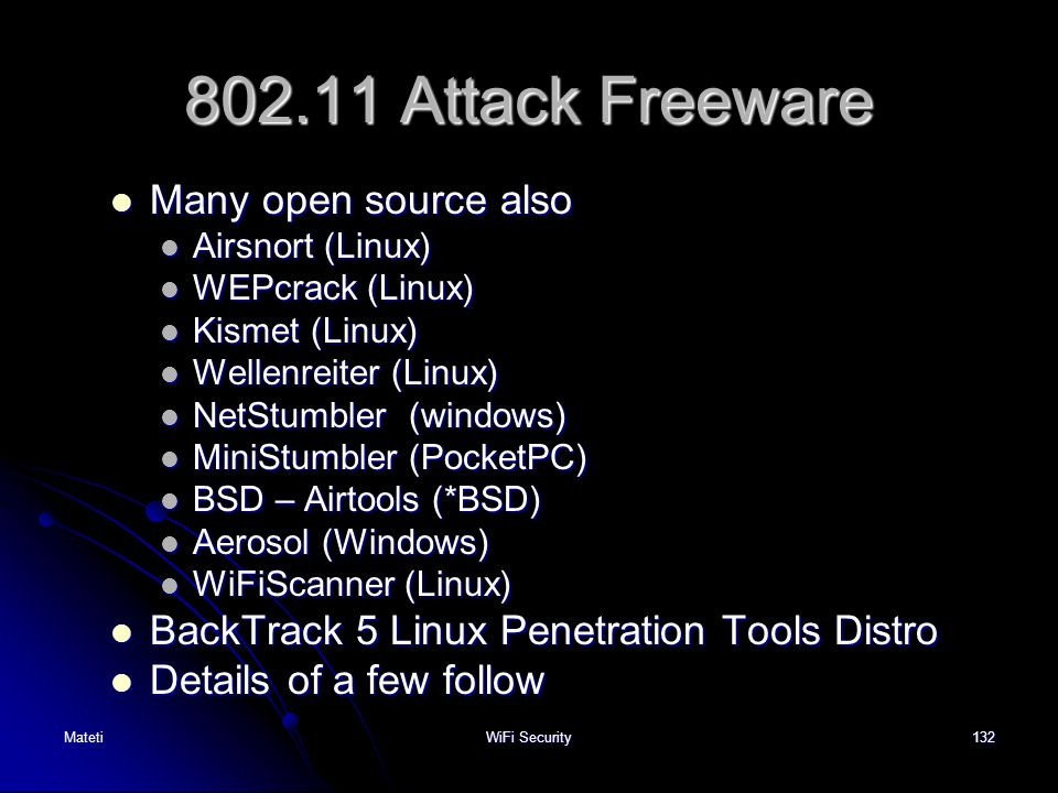 132 802.11 Attack Freeware Many open source also Many open source also Airsnort (Linux) Airsnort (Linux) WEPcrack (Linux) WEPcrack (Linux) Kismet (Lin