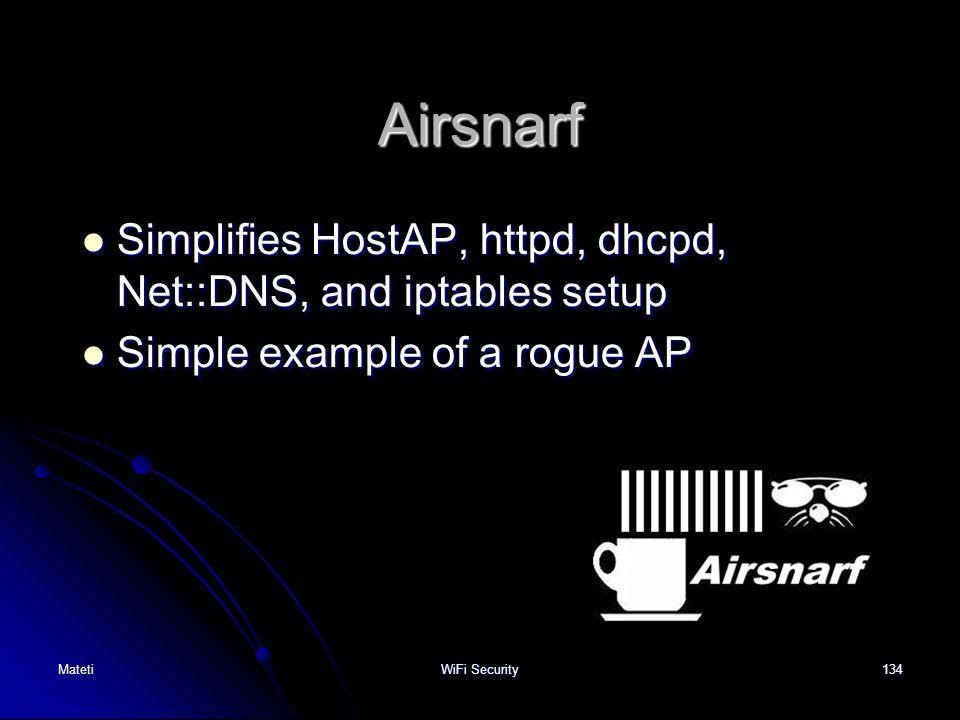 134 Airsnarf Simplifies HostAP, httpd, dhcpd, Net::DNS, and iptables setup Simplifies HostAP, httpd, dhcpd, Net::DNS, and iptables setup Simple exampl
