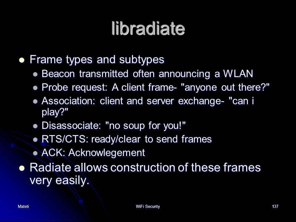 137 libradiate Frame types and subtypes Frame types and subtypes Beacon transmitted often announcing a WLAN Beacon transmitted often announcing a WLAN