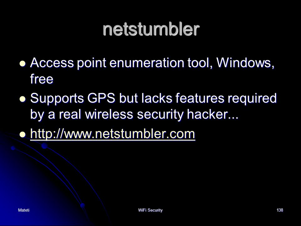 138 netstumbler Access point enumeration tool, Windows, free Access point enumeration tool, Windows, free Supports GPS but lacks features required by