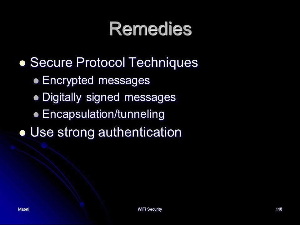 148 Remedies Secure Protocol Techniques Secure Protocol Techniques Encrypted messages Encrypted messages Digitally signed messages Digitally signed me