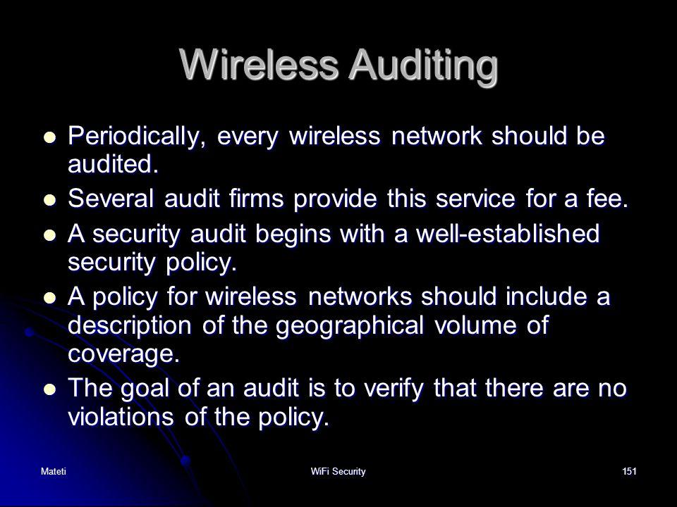 151 Wireless Auditing Periodically, every wireless network should be audited. Periodically, every wireless network should be audited. Several audit fi
