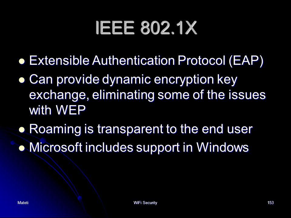 153 IEEE 802.1X Extensible Authentication Protocol (EAP) Extensible Authentication Protocol (EAP) Can provide dynamic encryption key exchange, elimina