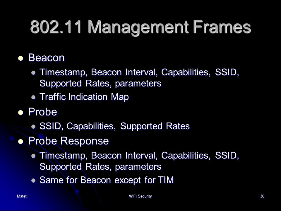 36 802.11 Management Frames Beacon Beacon Timestamp, Beacon Interval, Capabilities, SSID, Supported Rates, parameters Timestamp, Beacon Interval, Capa