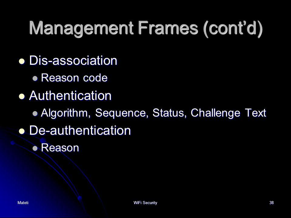 38 Management Frames (cont'd) Dis-association Dis-association Reason code Reason code Authentication Authentication Algorithm, Sequence, Status, Chall