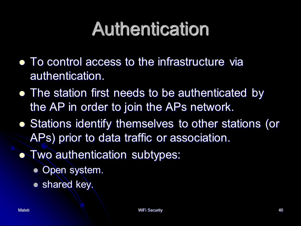 40 Authentication To control access to the infrastructure via authentication. To control access to the infrastructure via authentication. The station