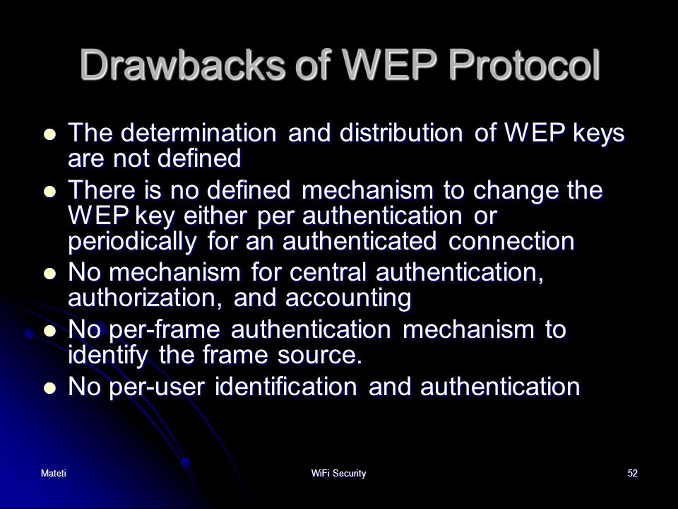 52 Drawbacks of WEP Protocol The determination and distribution of WEP keys are not defined The determination and distribution of WEP keys are not def