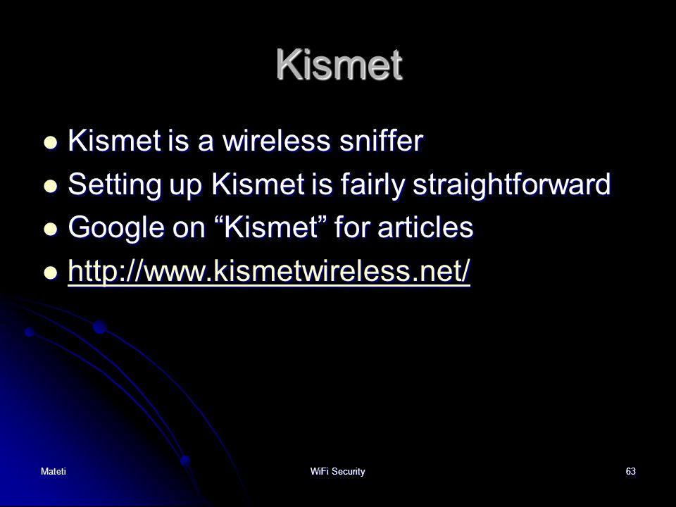 63 Kismet Kismet is a wireless sniffer Kismet is a wireless sniffer Setting up Kismet is fairly straightforward Setting up Kismet is fairly straightfo