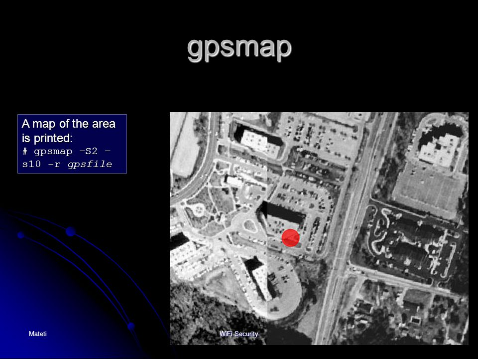 71 gpsmap A map of the area is printed A map of the area is printed: # gpsmap –S2 – s10 -r gpsfile MatetiWiFi Security