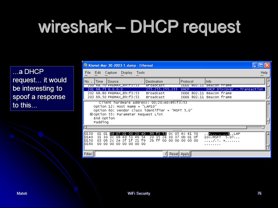 76 wireshark – DHCP request...a DHCP request... it would be interesting to spoof a response to this... MatetiWiFi Security
