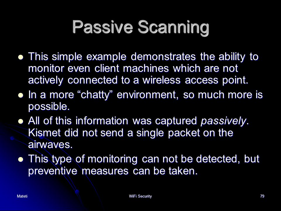 79 Passive Scanning This simple example demonstrates the ability to monitor even client machines which are not actively connected to a wireless access
