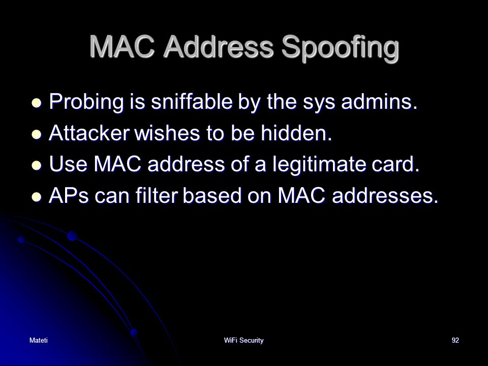 92 MAC Address Spoofing Probing is sniffable by the sys admins. Probing is sniffable by the sys admins. Attacker wishes to be hidden. Attacker wishes