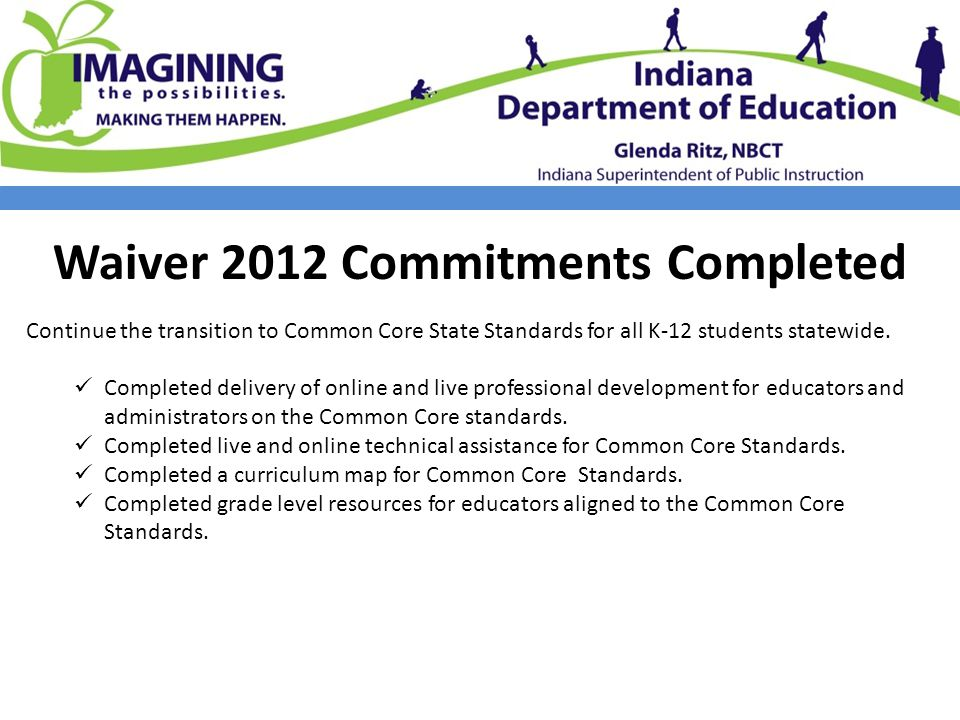 Waiver 2012 Commitments Completed Continue the transition to Common Core State Standards for all K-12 students statewide.