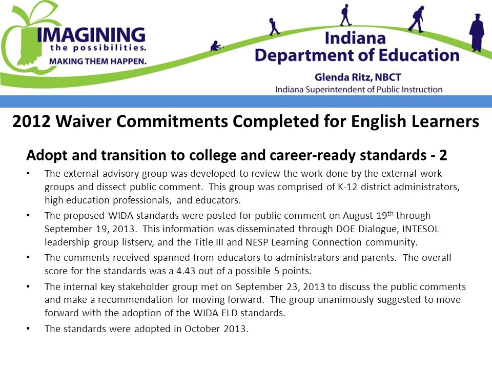 2012 Waiver Commitments Completed for English Learners Adopt and transition to college and career-ready standards - 2 The external advisory group was developed to review the work done by the external work groups and dissect public comment.