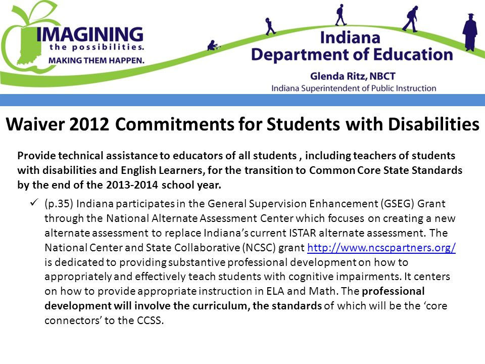 Waiver 2012 Commitments for Students with Disabilities Provide technical assistance to educators of all students, including teachers of students with disabilities and English Learners, for the transition to Common Core State Standards by the end of the 2013-2014 school year.