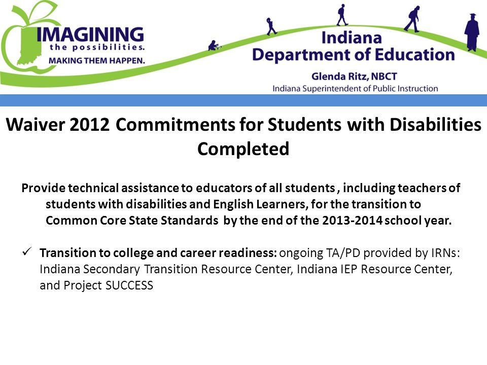 Waiver 2012 Commitments for Students with Disabilities Completed Provide technical assistance to educators of all students, including teachers of students with disabilities and English Learners, for the transition to Common Core State Standards by the end of the 2013-2014 school year.