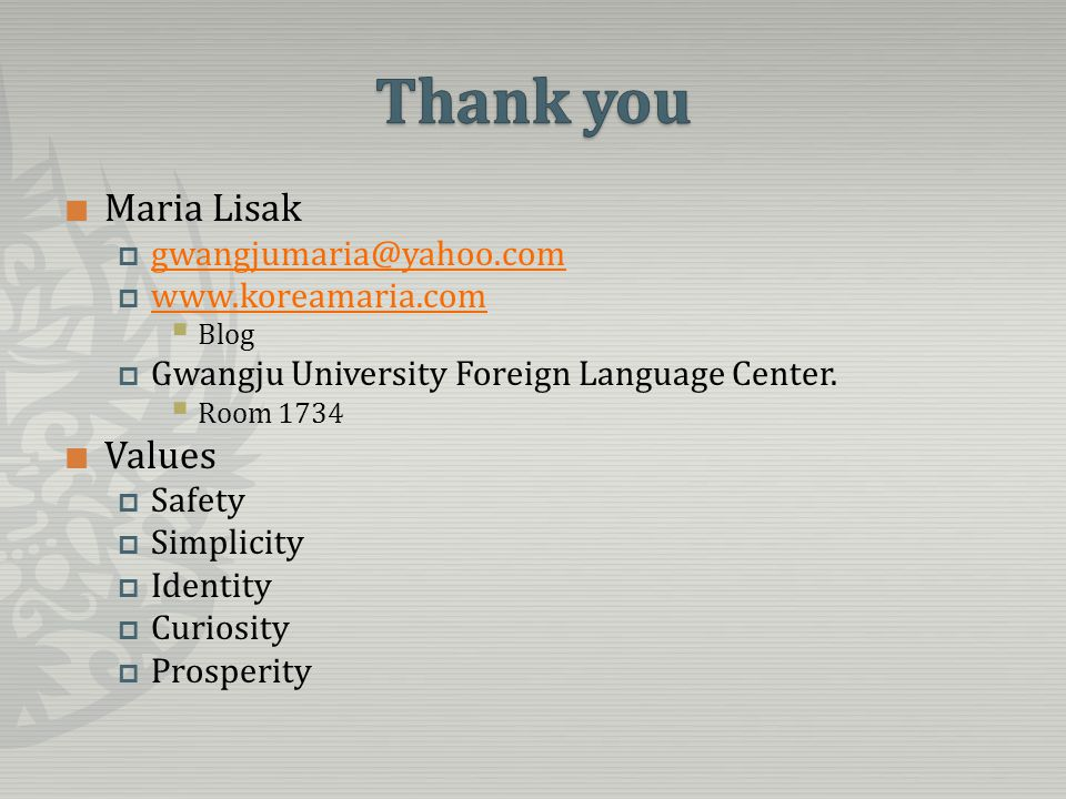 Maria Lisak  gwangjumaria@yahoo.com gwangjumaria@yahoo.com  www.koreamaria.com www.koreamaria.com  Blog  Gwangju University Foreign Language Center.