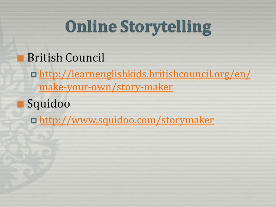 British Council  http://learnenglishkids.britishcouncil.org/en/ make-your-own/story-maker http://learnenglishkids.britishcouncil.org/en/ make-your-own/story-maker Squidoo  http://www.squidoo.com/storymaker http://www.squidoo.com/storymaker