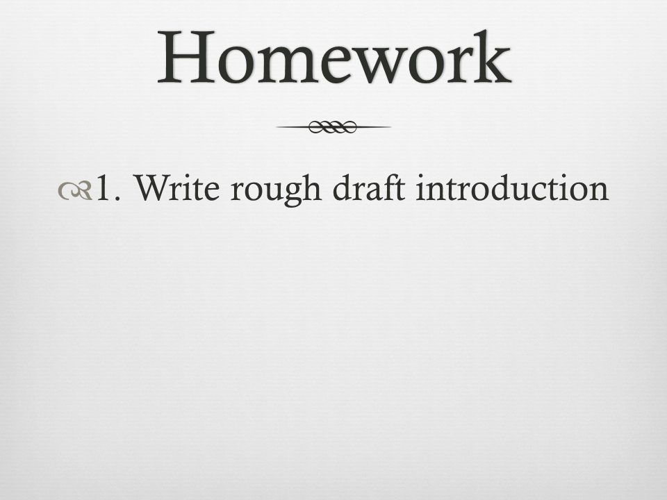Homework  1. Write rough draft introduction