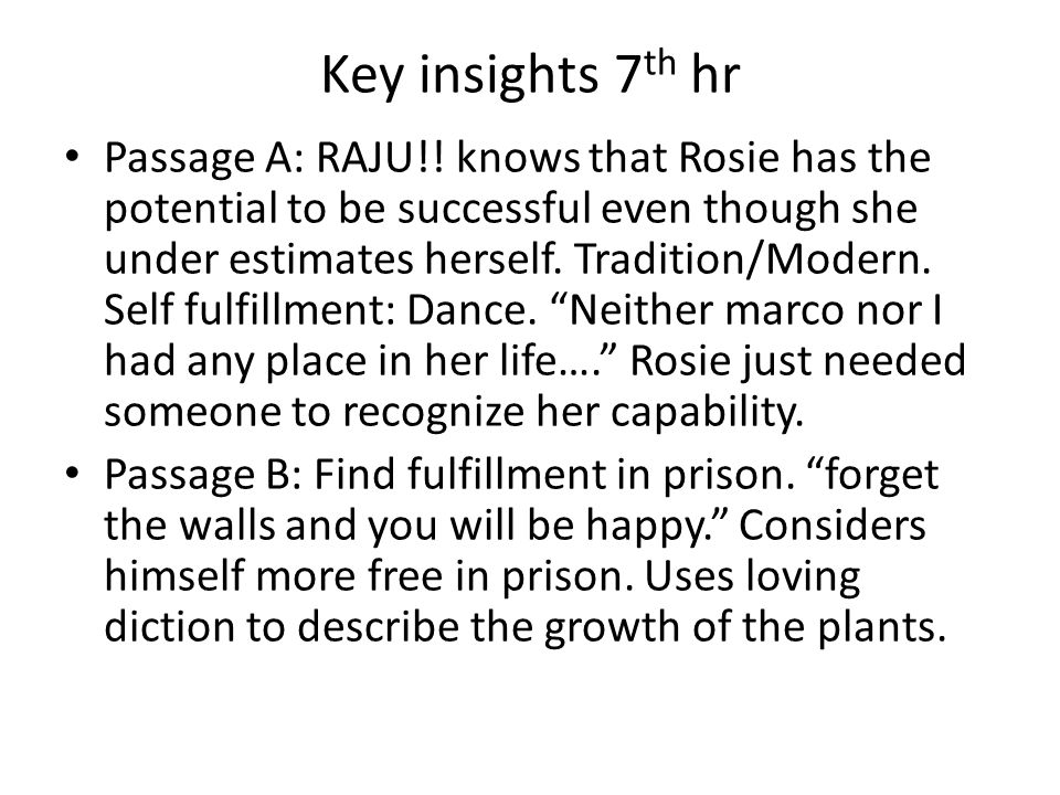 Key insights 7 th hr Passage A: RAJU!! knows that Rosie has the potential to be successful even though she under estimates herself. Tradition/Modern.