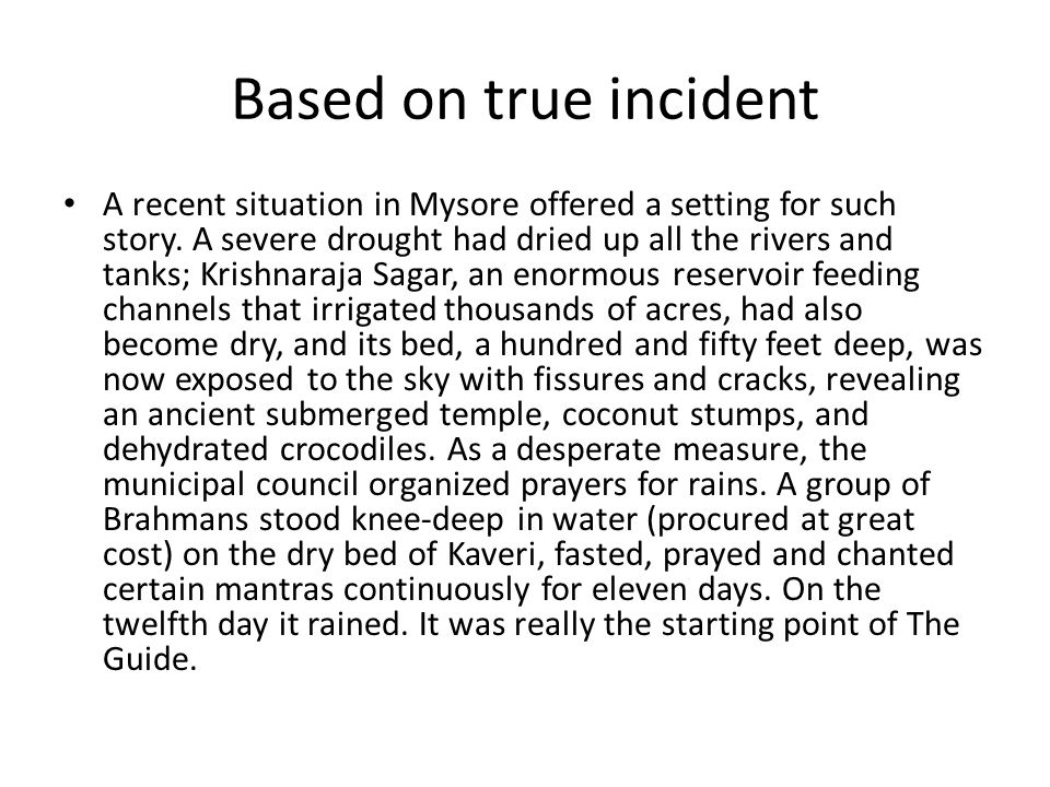 Based on true incident A recent situation in Mysore offered a setting for such story. A severe drought had dried up all the rivers and tanks; Krishnar
