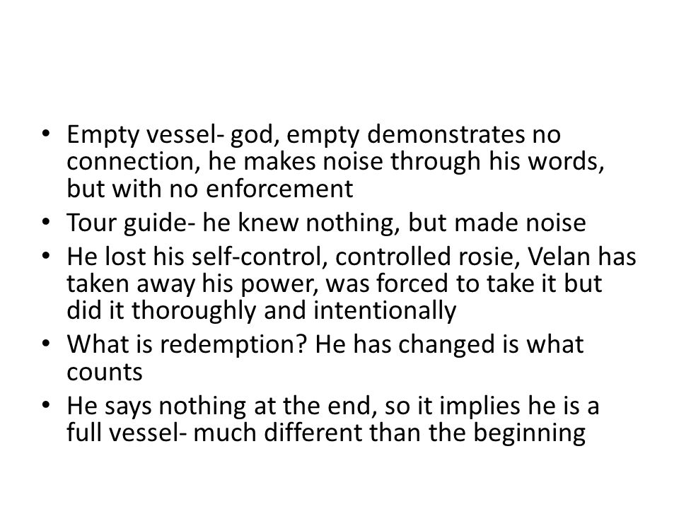 Empty vessel- god, empty demonstrates no connection, he makes noise through his words, but with no enforcement Tour guide- he knew nothing, but made n