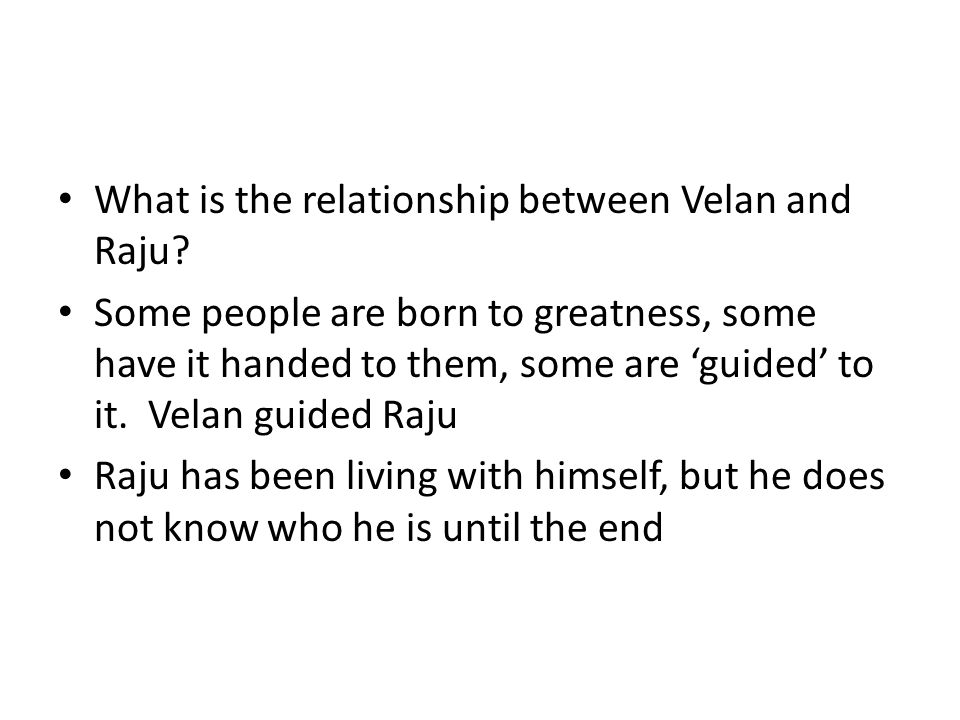 What is the relationship between Velan and Raju? Some people are born to greatness, some have it handed to them, some are 'guided' to it. Velan guided