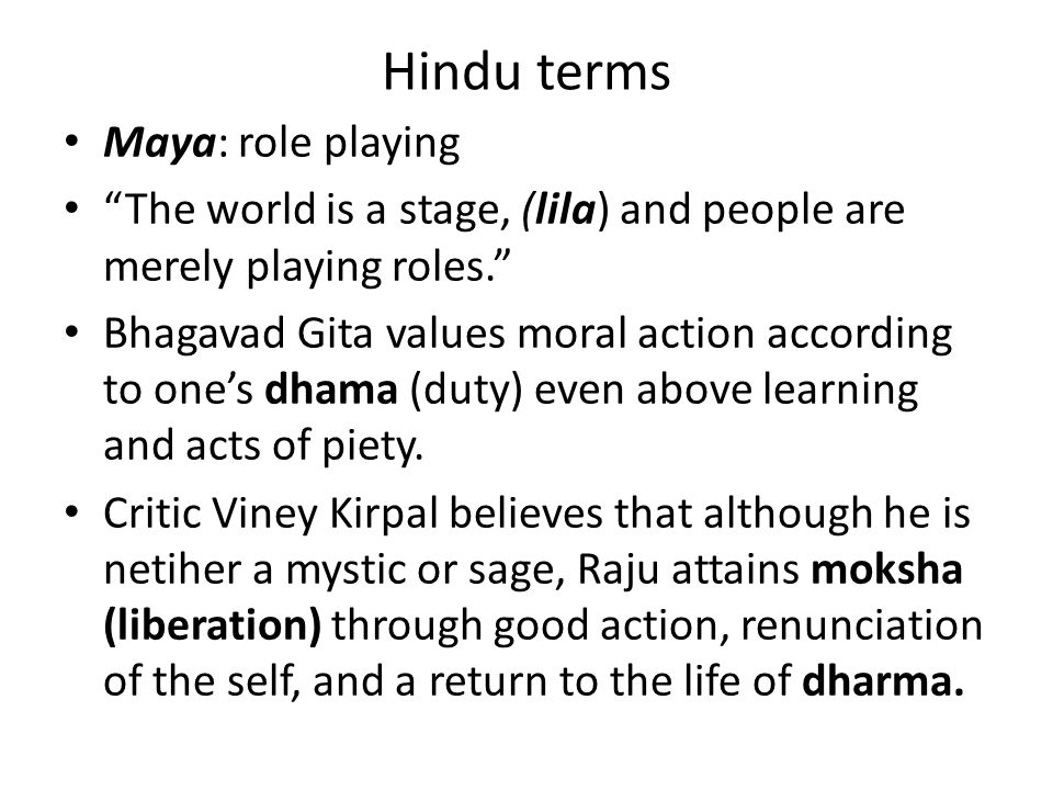 """Hindu terms Maya: role playing """"The world is a stage, (lila) and people are merely playing roles."""" Bhagavad Gita values moral action according to one'"""
