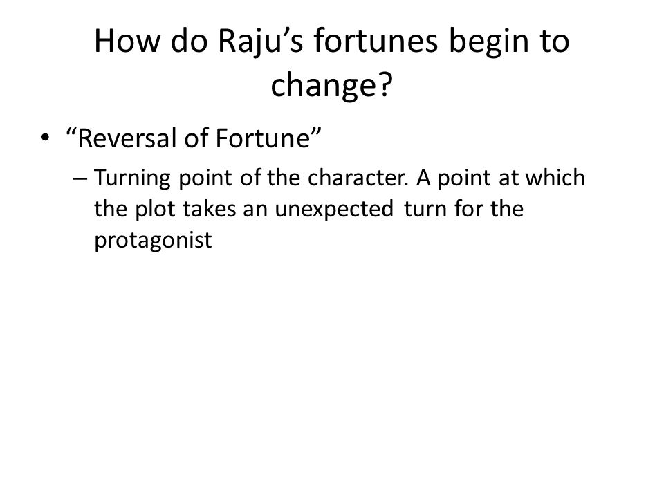 How do Raju's fortunes begin to change. Reversal of Fortune – Turning point of the character.