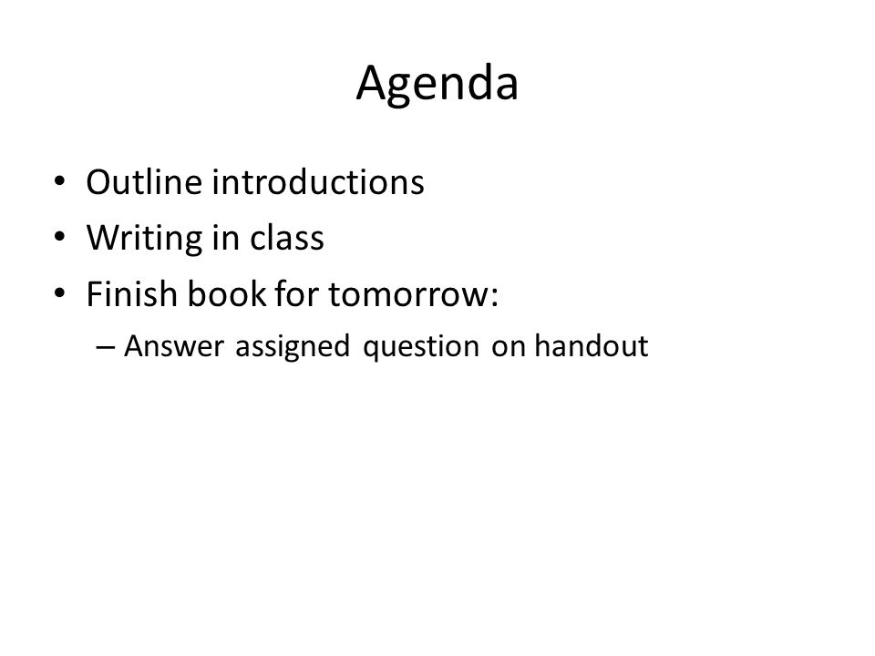 Agenda Outline introductions Writing in class Finish book for tomorrow: – Answer assigned question on handout