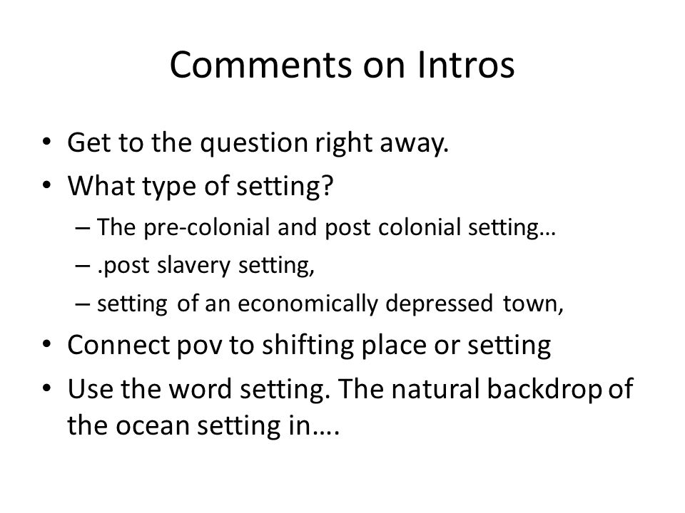 Comments on Intros Get to the question right away. What type of setting? – The pre-colonial and post colonial setting… –.post slavery setting, – setti