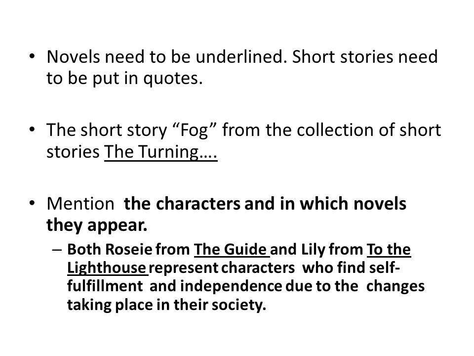 """Novels need to be underlined. Short stories need to be put in quotes. The short story """"Fog"""" from the collection of short stories The Turning…. Mention"""