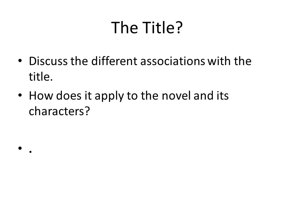 The Title? Discuss the different associations with the title. How does it apply to the novel and its characters?.