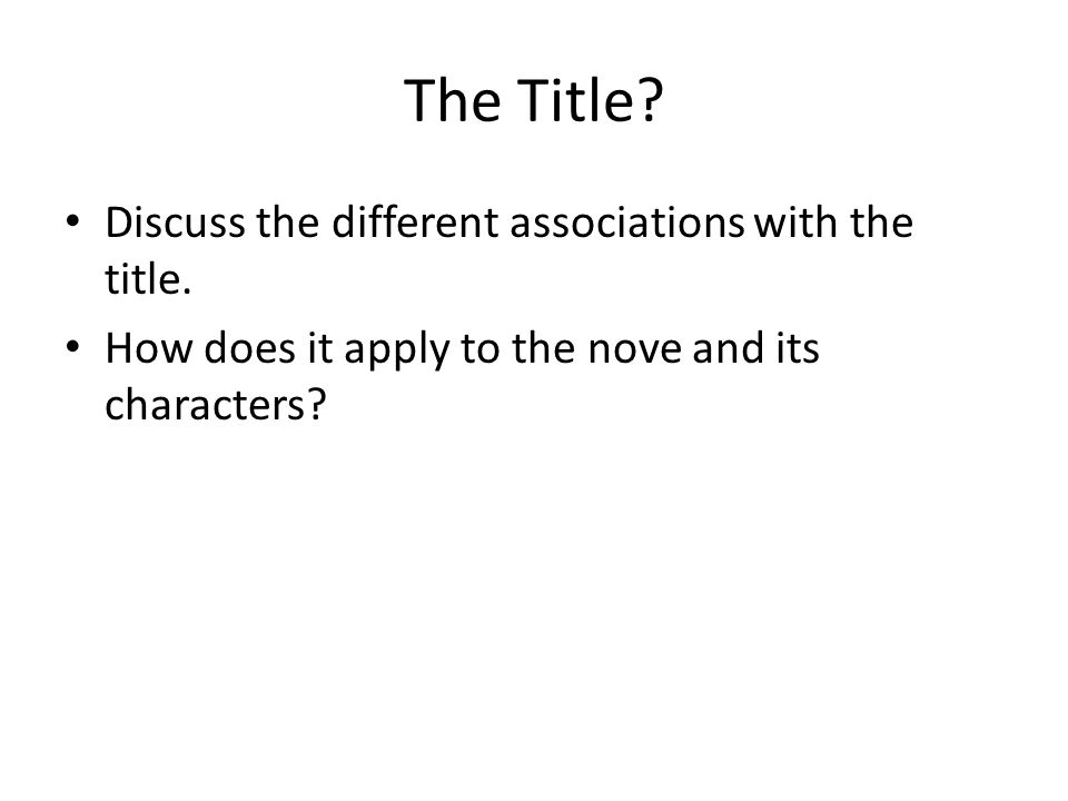 The Title? Discuss the different associations with the title. How does it apply to the nove and its characters?