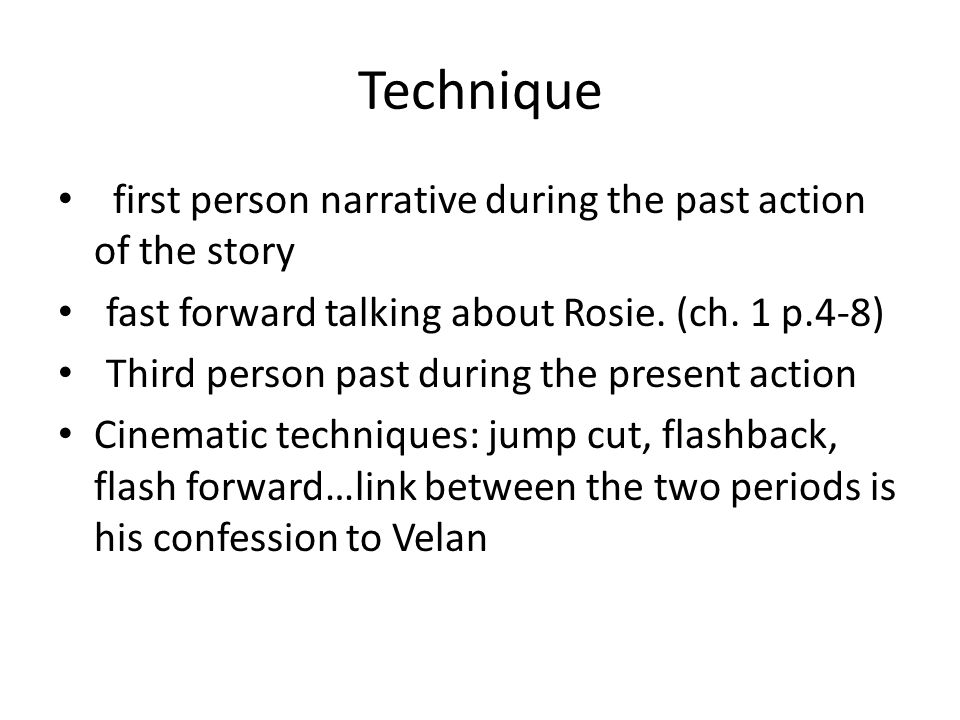 Technique first person narrative during the past action of the story fast forward talking about Rosie.