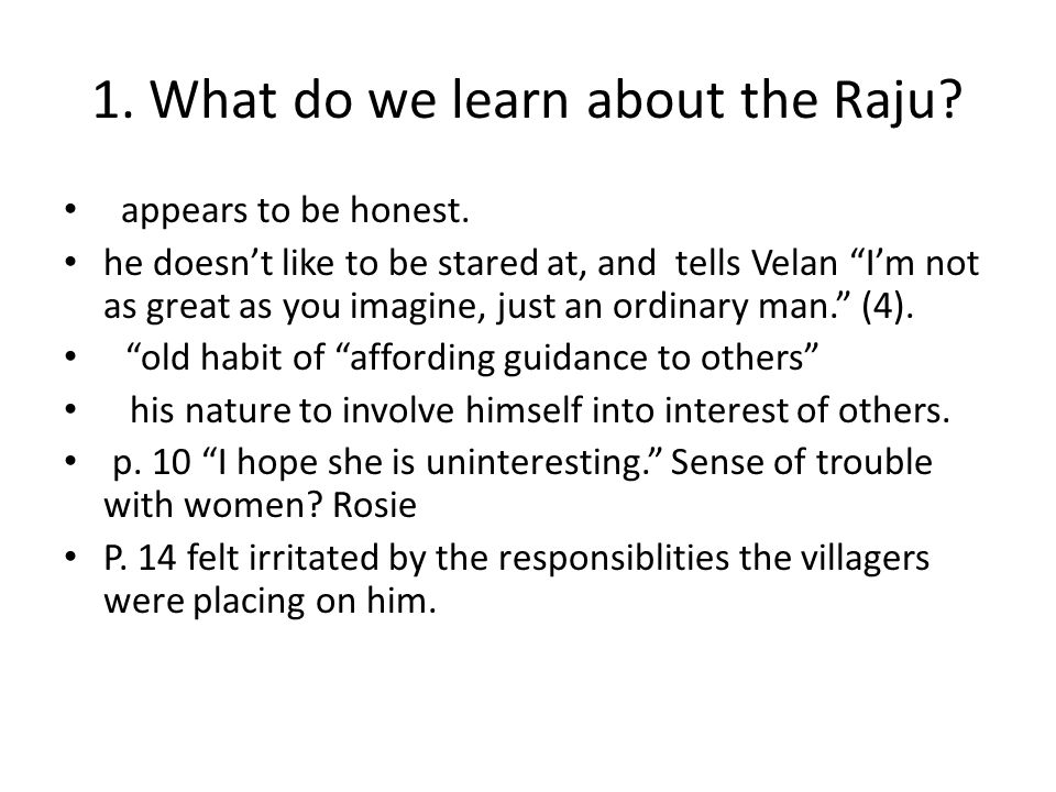 1.What do we learn about the Raju. appears to be honest.