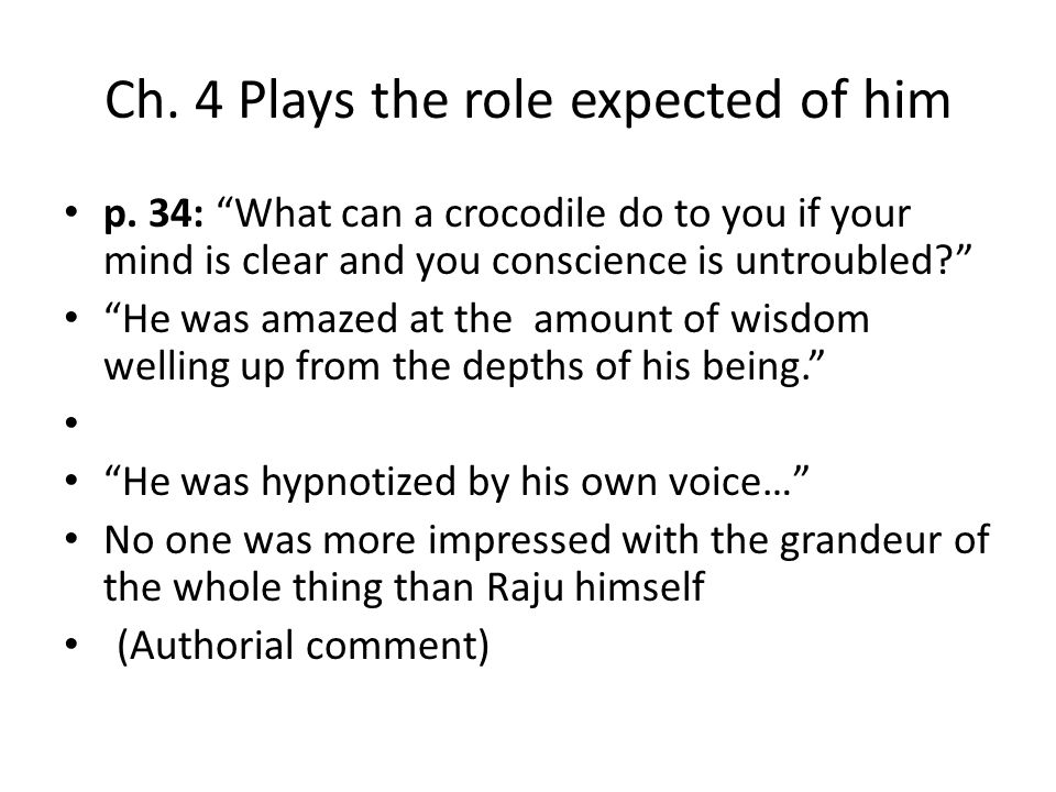"""Ch. 4 Plays the role expected of him p. 34: """"What can a crocodile do to you if your mind is clear and you conscience is untroubled?"""" """"He was amazed at"""