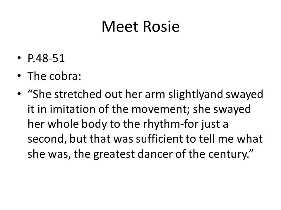 """Meet Rosie P.48-51 The cobra: """"She stretched out her arm slightlyand swayed it in imitation of the movement; she swayed her whole body to the rhythm-f"""