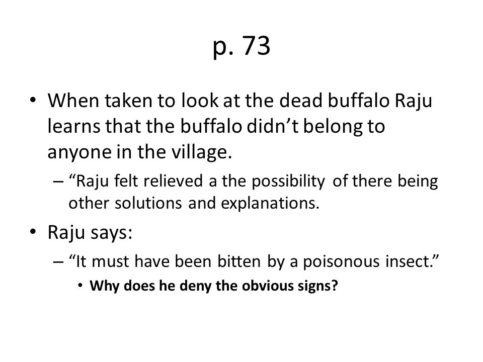 """p. 73 When taken to look at the dead buffalo Raju learns that the buffalo didn't belong to anyone in the village. – """"Raju felt relieved a the possibil"""