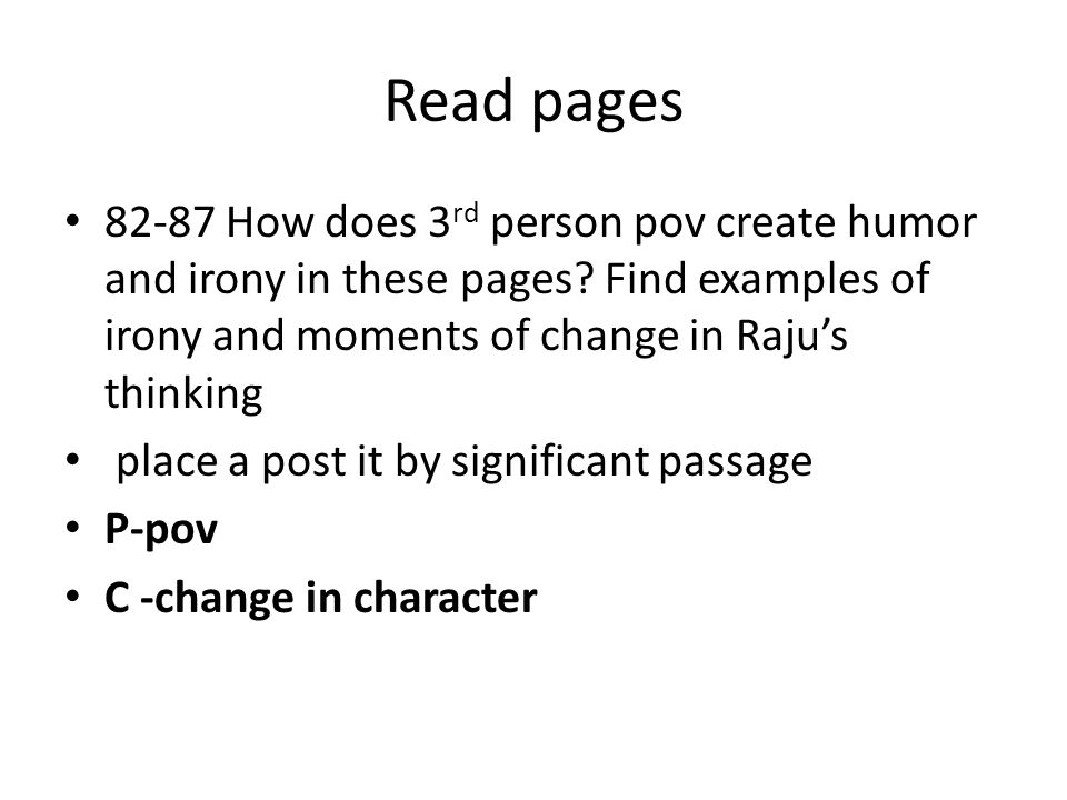 Read pages 82-87 How does 3 rd person pov create humor and irony in these pages? Find examples of irony and moments of change in Raju's thinking place