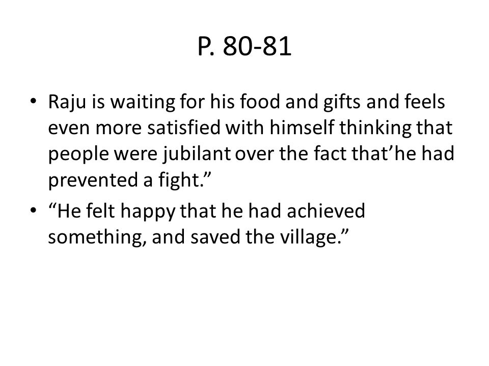 P. 80-81 Raju is waiting for his food and gifts and feels even more satisfied with himself thinking that people were jubilant over the fact that'he ha