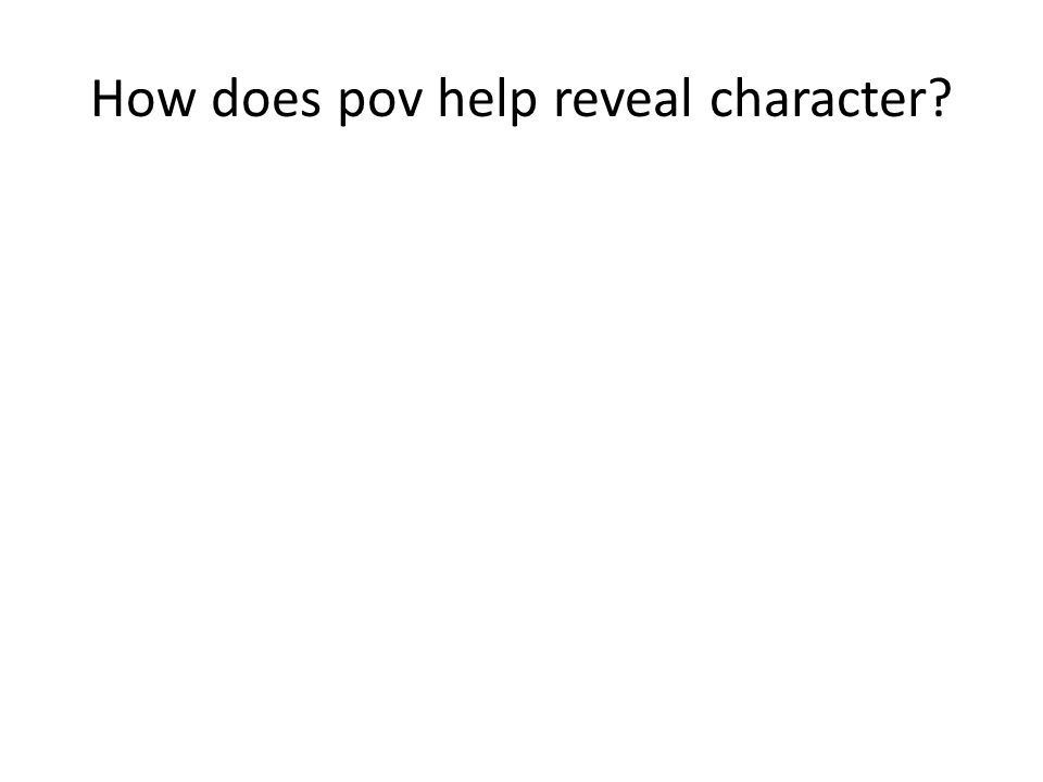 How does pov help reveal character?