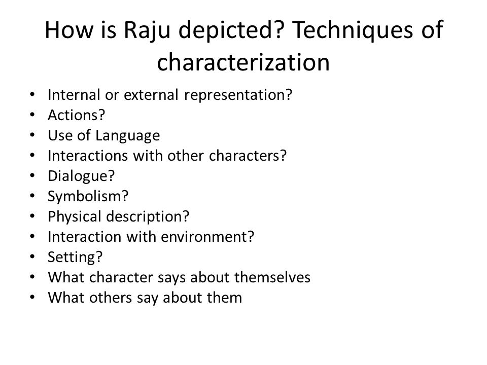 How is Raju depicted.Techniques of characterization Internal or external representation.