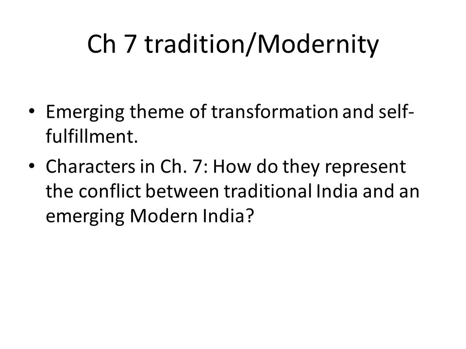 Ch 7 tradition/Modernity Emerging theme of transformation and self- fulfillment.