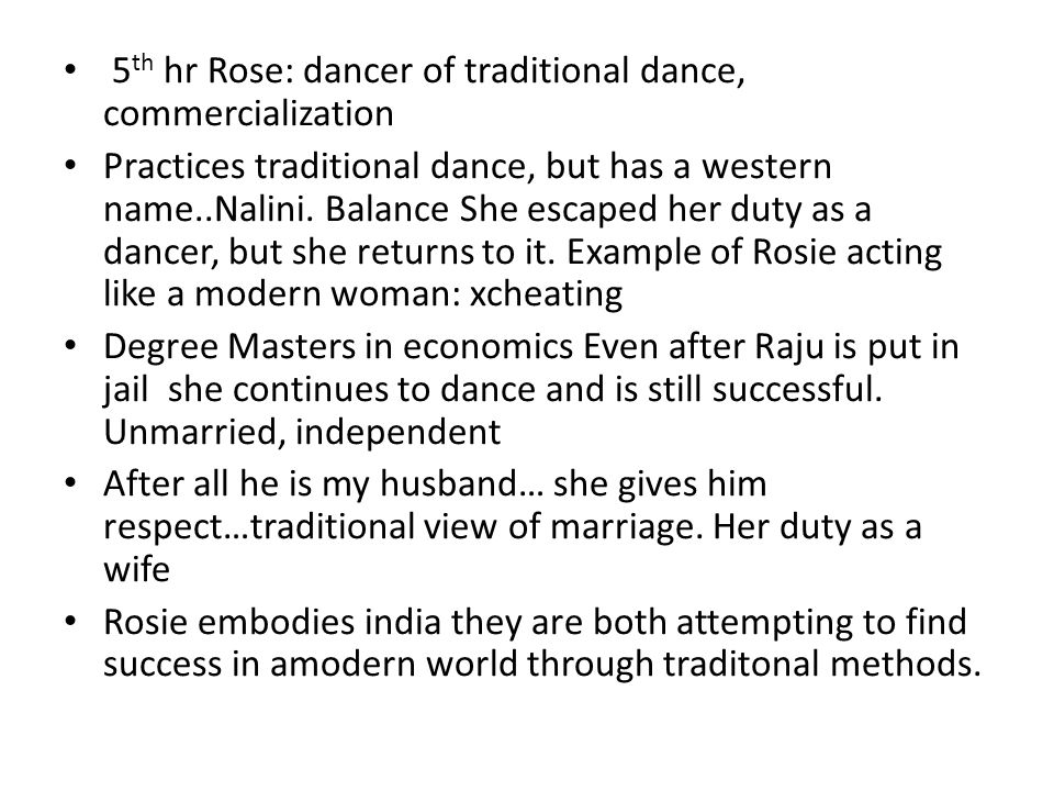 5 th hr Rose: dancer of traditional dance, commercialization Practices traditional dance, but has a western name..Nalini. Balance She escaped her duty