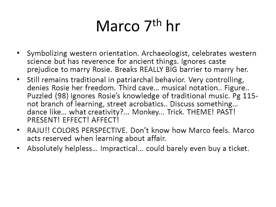 Marco 7 th hr Symbolizing western orientation. Archaeologist, celebrates western science but has reverence for ancient things. Ignores caste prejudice