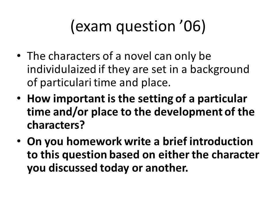 (exam question '06) The characters of a novel can only be individulaized if they are set in a background of particulari time and place. How important