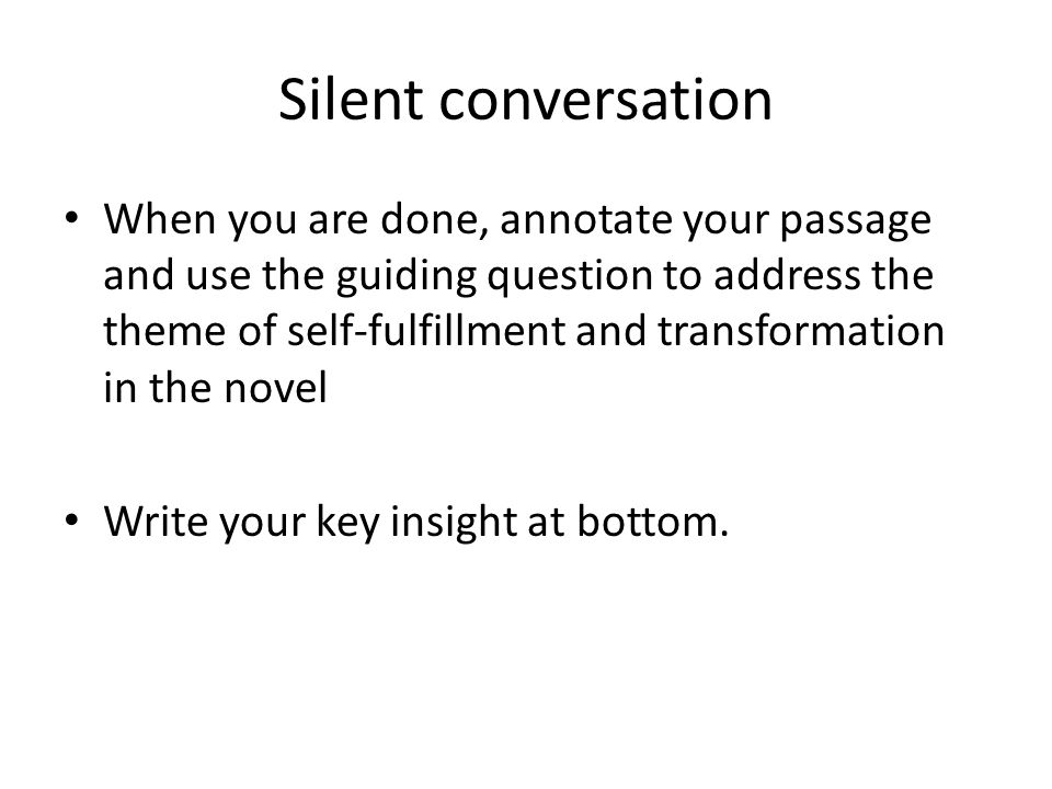 Silent conversation When you are done, annotate your passage and use the guiding question to address the theme of self-fulfillment and transformation in the novel Write your key insight at bottom.