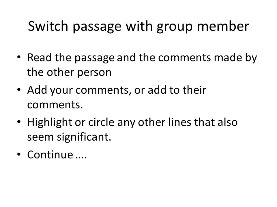 Switch passage with group member Read the passage and the comments made by the other person Add your comments, or add to their comments. Highlight or